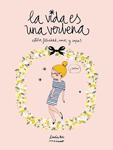 La vida es una verbena: Estilo, felicidad, amor y copas (Ilustración)