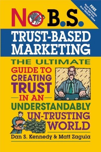 No B.S.Trust-Based Marketing: The Ultimate Guide to Creating Trust in an Understandably UN-Trusting World by Kennedy. Dan S. ( 2012 ) Paperback