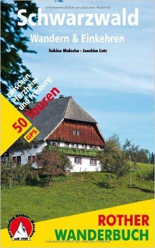 Schwarzwald - Wandern & Einkehren: 50 Touren zwischen Pforzheim und Freiburg. Mit GPS-Daten (Rother Wanderbuch) von Sabine Malecha ,,Joachim Lutz ( 3. Juni 2014 )