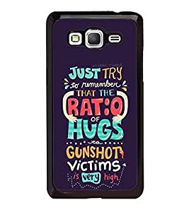 FUSON Just Try Ratio Hugs Designer Back Case Cover for Samsung Galaxy Grand Prime :: Samsung Galaxy Grand Prime Duos :: Samsung Galaxy Grand Prime G530F G530Fz G530Y G530H G530Fz/Ds