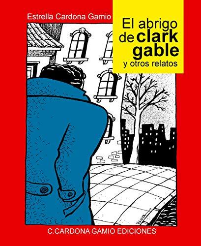 El abrigo de Clark Gable y otros relatos por Estrella Cardona Gamio