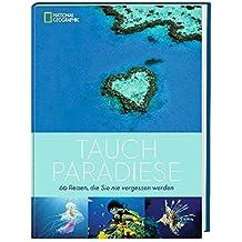 Tauchparadiese: 60 Reisen, die Sie nie vergessen werden