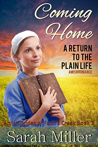 Amish Romance Coming Home A Return To The Plain Life Amish Inspirational Romance Amish Brides Of Faith S