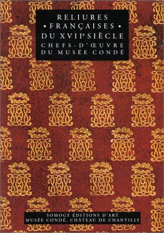 Reliures françaises du XVIIe siècle, chefs-d'oeuvre du musée Condé : Grands décors (1615-1665) et reliures pour les curieux (1690-1710)