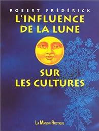 L'influence de la lune sur les cultures par Robert Frédérick