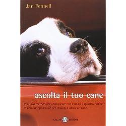 Ascolta il tuo cane. Un nuovo metodo per comunicare con l'amico a quattro zampe. Un libro indispensabile per chiunque abbia un cane