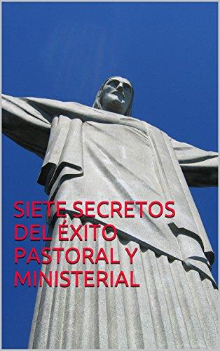SIETE SECRETOS DEL ÉXITO PASTORAL Y MINISTERIAL (Spanish Edition) book cover