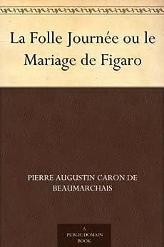 La Folle Journée ou le Mariage de Figaro par [Beaumarchais, Pierre Augustin Caron de]