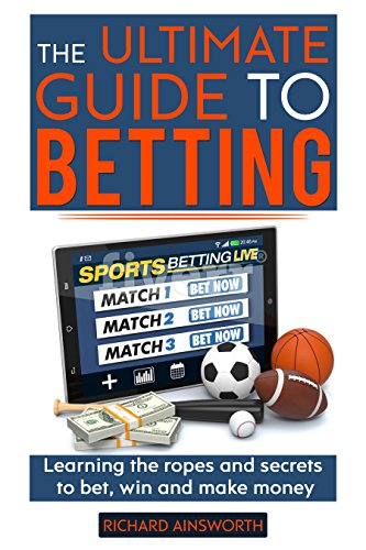 The Ultimate Guide to Betting: Learning the ropes and secrets to bet, win and make money (English Edition)