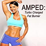 Amped Turbo Charged Fat Burner & DJ Mix (The Best Music for Aerobics, Pumpin' Cardio Power, Crossfit, Plyo, Exercise, Steps, Barré, Piyo, Routine, Curves, Sculpting, Abs, Butt, Lean, Twerk, Slim Down Fitness Workout)