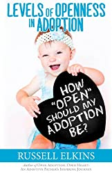 How Open Should My Adoption Be?: Levels of Openness In Adoption (Guide to a Healthy Adoptive Family, Adoption Parenting, and Open Relationships Book 3) (English Edition)