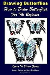 Drawing Butterflies - How to Draw Butterflies For the Beginner: Volume 45 (Learn to draw) by John Davidson (2014-11-25)