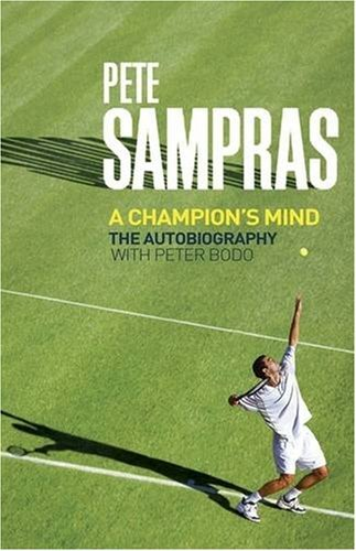 Pete Sampras: A Champion's Mind by Pete Sampras (2009-04-16)
