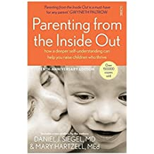 Parenting from the Inside Out: How a Deeper Self-Understanding Can Help You Raise Children Who Thrive (Mindful Parenting)