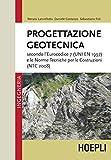 Progettazione geotecnica: Secondo l'eurocodice 7 (UNI EN 1997) e le norme tecniche per le costruzioni (NTC 2008)