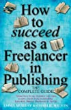 How To Succeed As A Freelancer In Publishing (English Edition)