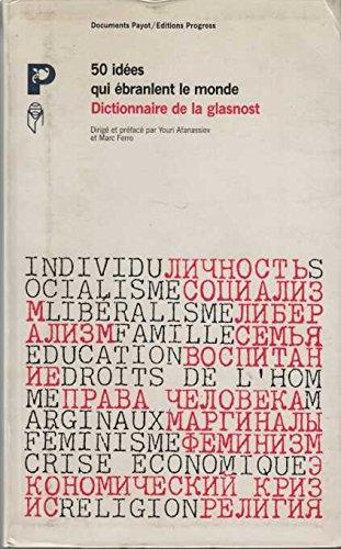 50 idées qui ébranlent le monde : dictionnaire de la glasnost