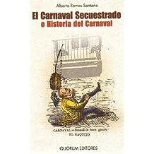 EL CARNAVAL SECUESTRADO O HISTORIA DEL CARNAVAL