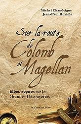 Sur la route de Colomb et Magellan: idées reçues sur les Grandes Découvertes