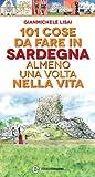 101 cose da fare in Sardegna almeno una volta nella vita (eNewton Manuali e Guide)