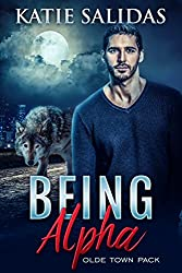 Being Alpha: A Paranormal Shifter Romance (Olde Town Pack Book 3)