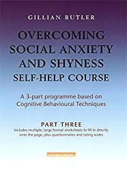 Overcoming Social Anxiety and Shyness Self-help Course: Part Three (Overcoming: Three-Volume Courses)