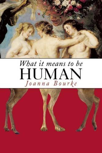 What It Means to be Human: Historical Reflections from the 1800s to the Present by Joanna Bourke (2013-07-23)