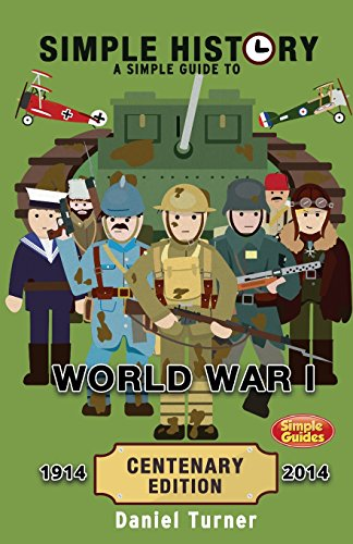 Simple History: A simple guide to World War I - CENTENARY EDITION por Daniel Turner