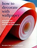 How to Decorate with Wallpaper: A Practical and Inspirational Guide with Step-by-Step Projects by Fallon, Bernadette, Floodgate, Lauren (2007) Gebundene Ausgabe - Bernadette, Floodgate, Lauren Fallon