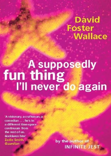 A Supposedly Fun Thing I'll Never Do Again di David Foster Wallace