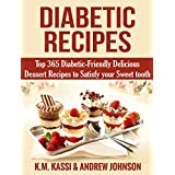 Diabetic Recipes: Top 365 Diabetic- Friendly Delicious Dessert Recipes to Satisfy your Sweet tooth (English Edition)