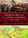 Tecnicas belicas de la epoca colonial 1776-1914 / Fighting Techniques of the Colonial Era: Equipamiento, tecnicas y tacticas de combate / Equipment, techniques and tactics of fighting