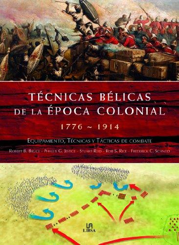 Técnicas Bélicas de la Época Colonial 1776-1914: Equipamiento, Técnicas y Tácticas de Combate (Libsa)