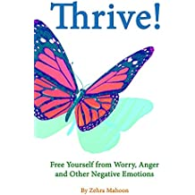 Thrive: Free yourself from Worry, Anger and other negative emotions (English Edition)