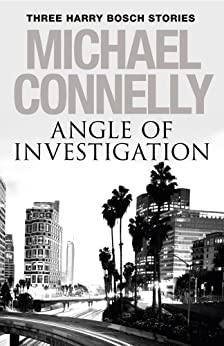 Angle of Investigation: Three Harry Bosch Short Stories (English Edition) par [Connelly, Michael]