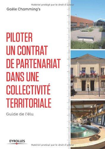 Piloter un contrat de partenariat dans une collectivité territoriale: Guide de l'élu