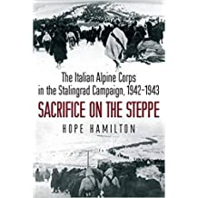 Sacrifice on the Steppe: The Italian Alpine Corps in the Stalingrad Campaign, 1942–1943