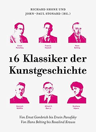 16 Klassiker der Kunstgeschichte: Von Ernst Gombrich bis Erwin Panofsky. Von Hans Belting bis Rosalind Krauss (KapitaleBibliothek)