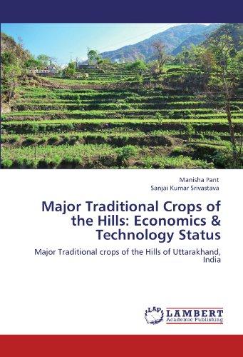 Major Traditional Crops of the Hills: Economics & Technology Status: Major Traditional crops of the Hills of Uttarakhand, India