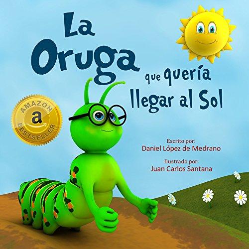 La Oruga que queria llegar al Sol: (Libro infantil en Español ...