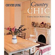 Country Chic: Country Style for Modern Living