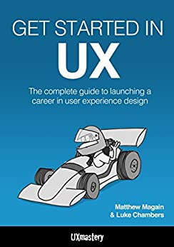 Get Started in UX: The Complete Guide to Launching a Career in User Experience Design by [Magain, Matthew, Chambers, Luke]