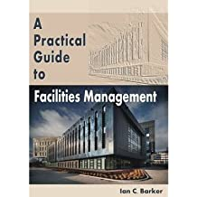 [(A Practical Guide to Facilities Management)] [ By (author) Ian C. Barker ] [August, 2013]