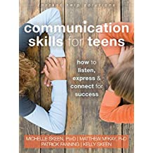 Communication Skills for Teens: How to Listen, Express, and Connect for Success (An Instant Help Book for Teens)