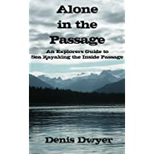 Alone in the Passage: An Explorers Guide to Sea Kayaking the Inside Passage (English Edition)