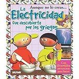 La Electricidad Fue Descubierta Por Los Griegos (Coleccion Aunque No Lo Creas / You'd Never Believe It Series)