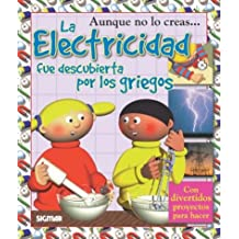 La Electricidad/The Electricity: Fue Descubierta Por Los Griegos/Was Discovered by the Greeks (Coleccion Aunque no lo creas/You'd Never Believe it Series)