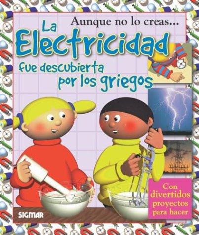 La Electricidad/The Electricity: Fue Descubierta Por Los Griegos/Was Discovered by the Greeks (Coleccion Aunque no lo creas/You'd Never Believe it Series) por Helen Taylor