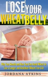 Wheat Belly Diet: Lose Your Wheat Belly - Why You Should and How You Can Avoid Wheat to Live a Longer and Healthier Wheat Free Life (Wheat Belly, Wheat ... Flat Belly, Grain Brain) (English Edition)