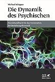 Die Dynamik des Psychischen: Ein Praxishandbuch für das Verständnis der Beziehungsdynamik